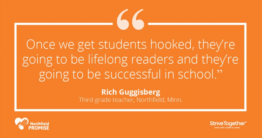 """Once we get students hooked, they're going to be lifelong readers and they're going to be successful in school."" - Rich Guggisberg, third-grade teacher, Northfield, Minn."